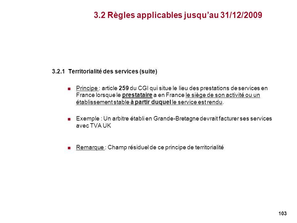 103 3.2.1 Territorialité des services (suite) Principe : article 259 du CGI qui situe le lieu des prestations de services en France lorsque le prestat