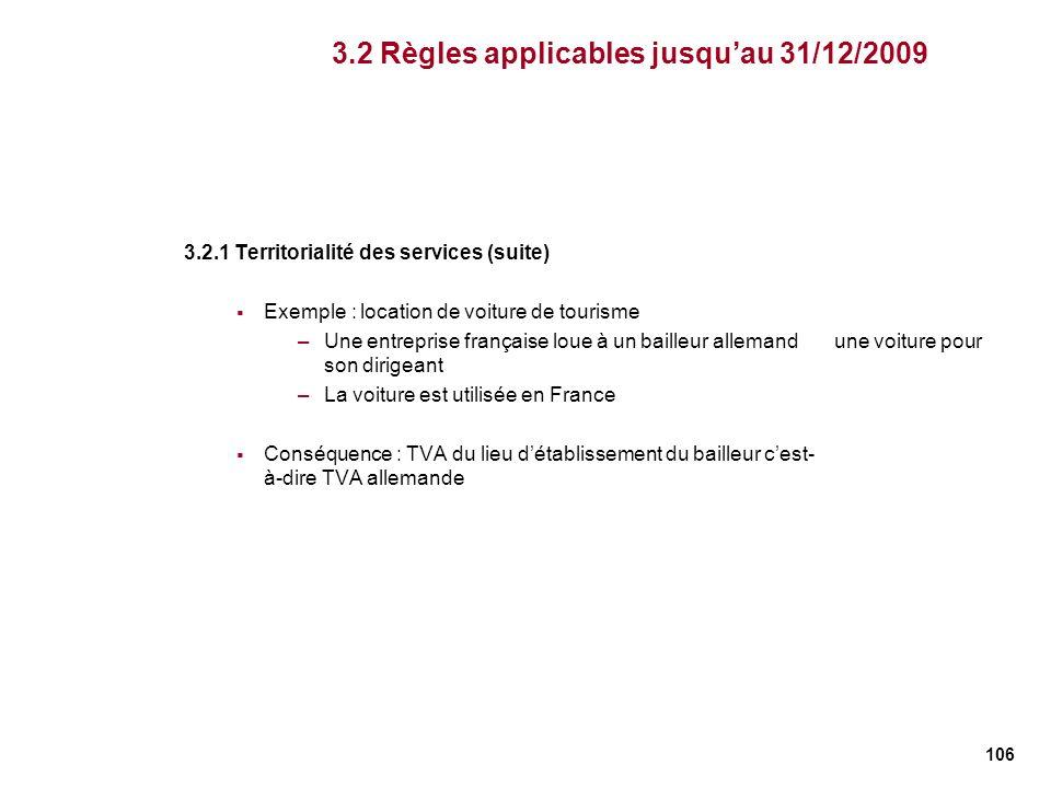 106 3.2.1 Territorialité des services (suite) Exemple : location de voiture de tourisme –Une entreprise française loue à un bailleur allemand une voit