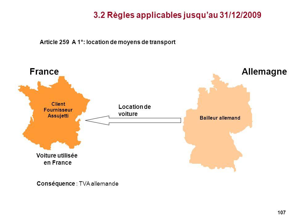 107 FranceAllemagne Client Fournisseur Assujetti Bailleur allemand Location de voiture Voiture utilisée en France Conséquence : TVA allemande 3.2 Règl