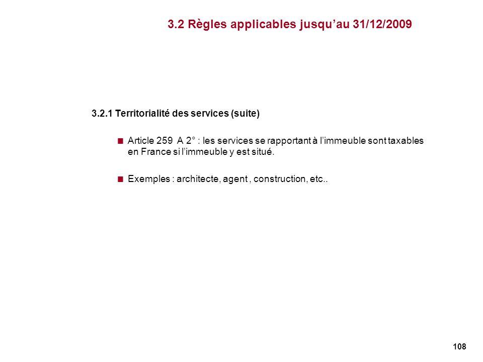 108 3.2.1 Territorialité des services (suite) Article 259 A 2° : les services se rapportant à limmeuble sont taxables en France si limmeuble y est sit