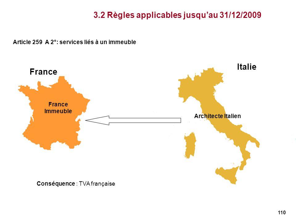 110 France Italie France Immeuble Conséquence : TVA française 3.2 Règles applicables jusquau 31/12/2009 Article 259 A 2°: services liés à un immeuble
