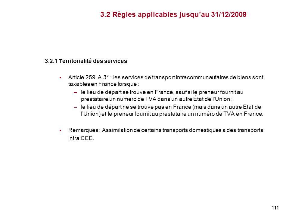 111 3.2.1 Territorialité des services Article 259 A 3° : les services de transport intracommunautaires de biens sont taxables en France lorsque : –le