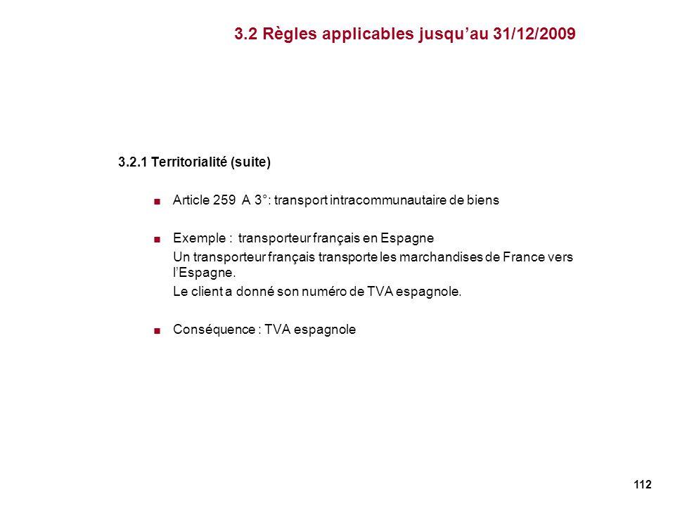 112 3.2.1 Territorialité (suite) Article 259 A 3°: transport intracommunautaire de biens Exemple : transporteur français en Espagne Un transporteur fr