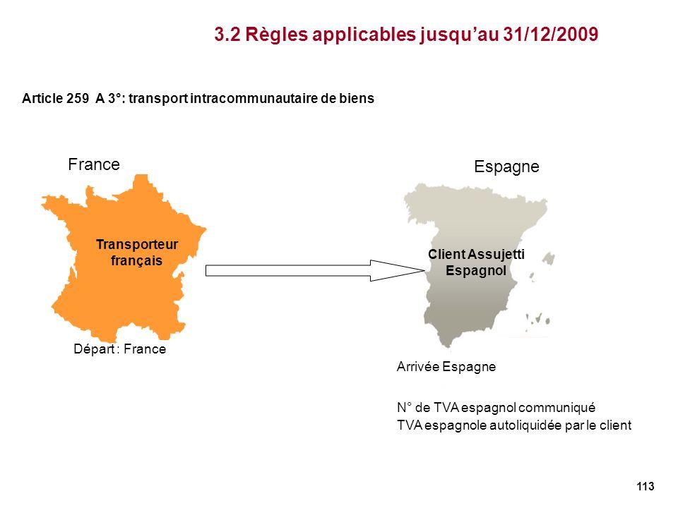 113 France Espagne Transporteur français 3.2 Règles applicables jusquau 31/12/2009 Article 259 A 3°: transport intracommunautaire de biens Client Assu