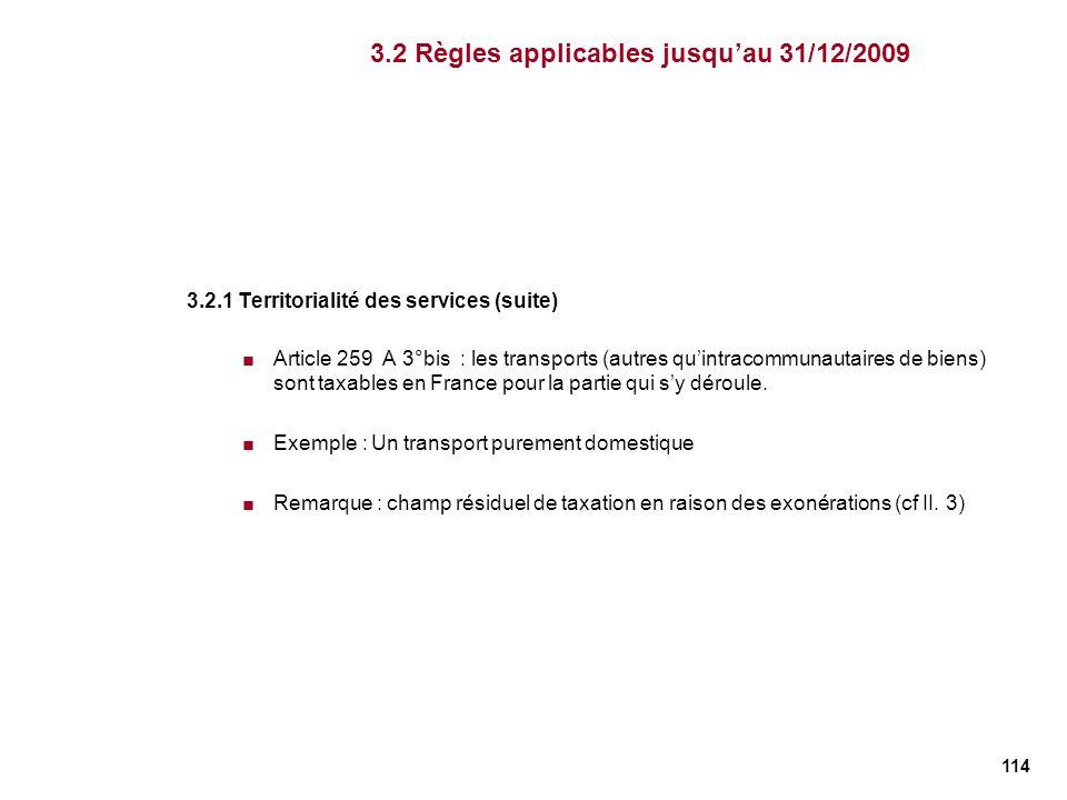 114 3.2.1 Territorialité des services (suite) Article 259 A 3°bis : les transports (autres quintracommunautaires de biens) sont taxables en France pou