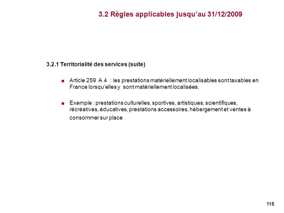 115 3.2.1 Territorialité des services (suite) Article 259 A 4 : les prestations matériellement localisables sont taxables en France lorsquelles y sont