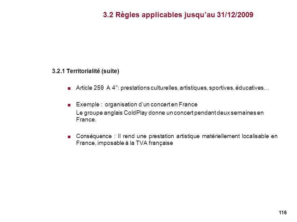 116 3.2.1 Territorialité (suite) Article 259 A 4°: prestations culturelles, artistiques, sportives, éducatives… Exemple : organisation dun concert en