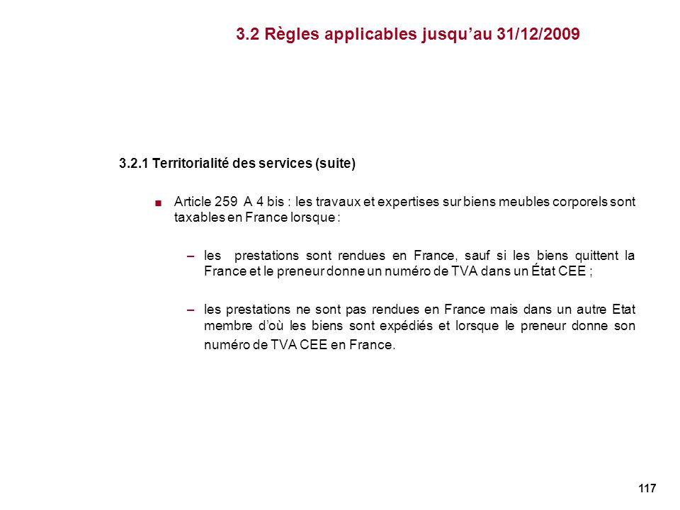 117 3.2.1 Territorialité des services (suite) Article 259 A 4 bis : les travaux et expertises sur biens meubles corporels sont taxables en France lors