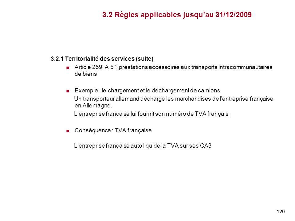 120 3.2.1 Territorialité des services (suite) Article 259 A 5°: prestations accessoires aux transports intracommunautaires de biens Exemple : le charg