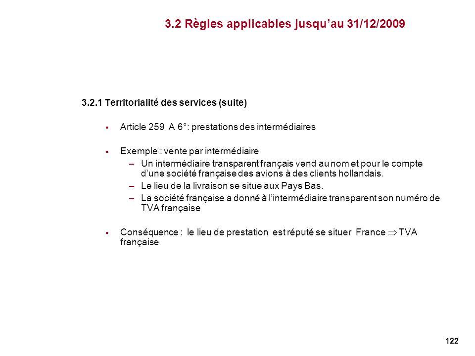 122 3.2.1 Territorialité des services (suite) Article 259 A 6°: prestations des intermédiaires Exemple : vente par intermédiaire –Un intermédiaire tra