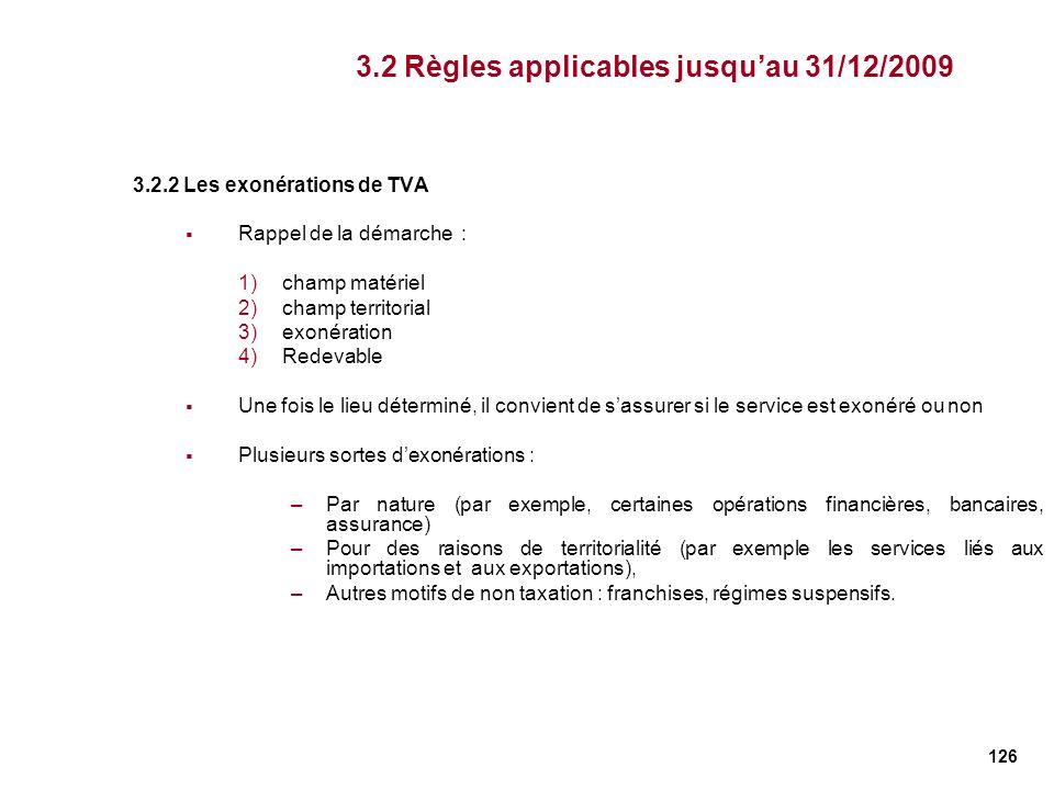 126 3.2.2 Les exonérations de TVA Rappel de la démarche : 1)champ matériel 2)champ territorial 3)exonération 4)Redevable Une fois le lieu déterminé, i