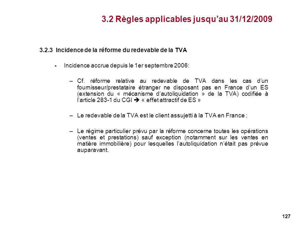 127 3.2.3 Incidence de la réforme du redevable de la TVA Incidence accrue depuis le 1er septembre 2006: –Cf. réforme relative au redevable de TVA dans