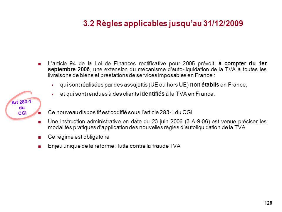 128 3.2 Règles applicables jusquau 31/12/2009 Larticle 94 de la Loi de Finances rectificative pour 2005 prévoit, à compter du 1er septembre 2006, une