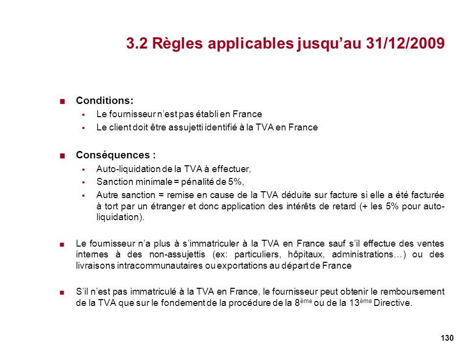 130 3.2 Règles applicables jusquau 31/12/2009 Conditions: Le fournisseur nest pas établi en France Le client doit être assujetti identifié à la TVA en