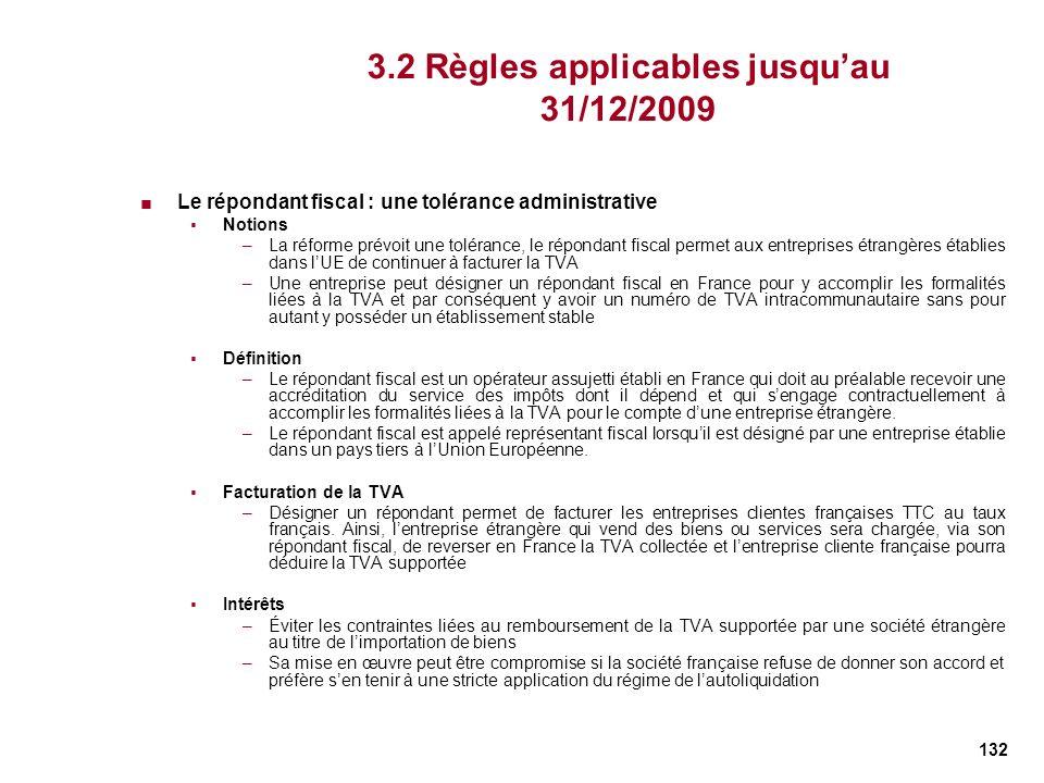 132 3.2 Règles applicables jusquau 31/12/2009 Le répondant fiscal : une tolérance administrative Notions –La réforme prévoit une tolérance, le réponda