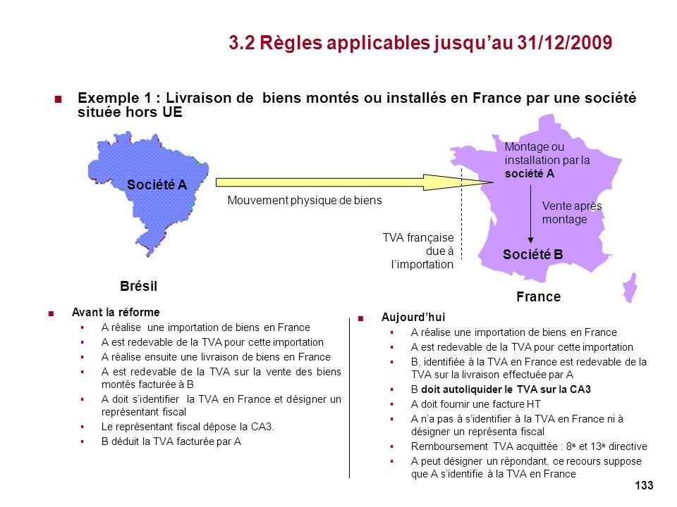 133 3.2 Règles applicables jusquau 31/12/2009 Exemple 1 : Livraison de biens montés ou installés en France par une société située hors UE Brésil Socié