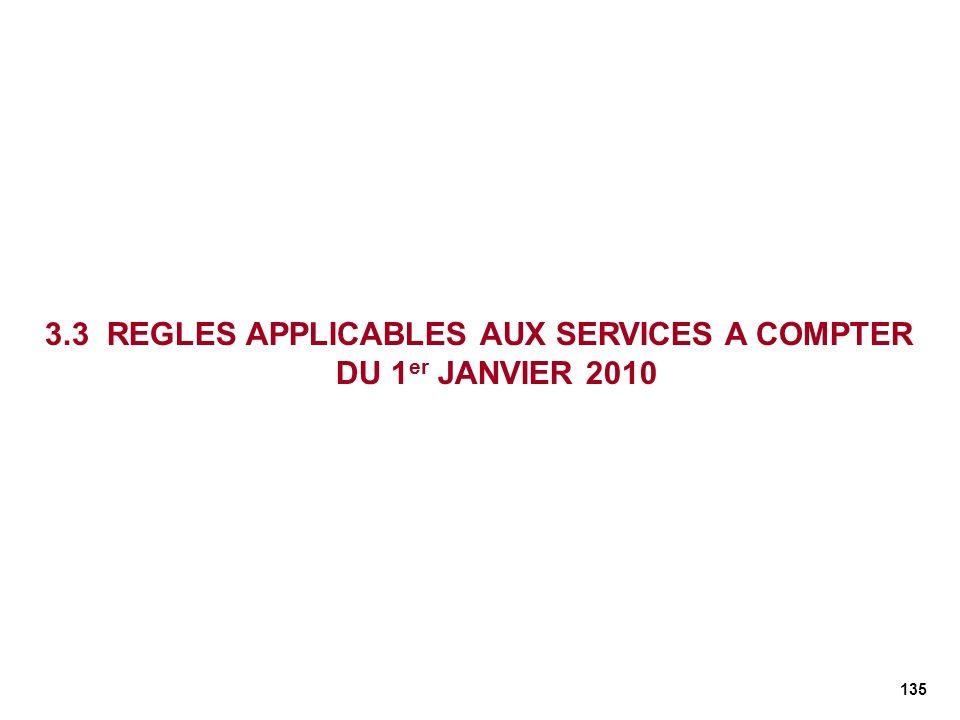 135 3.3 REGLES APPLICABLES AUX SERVICES A COMPTER DU 1 er JANVIER 2010