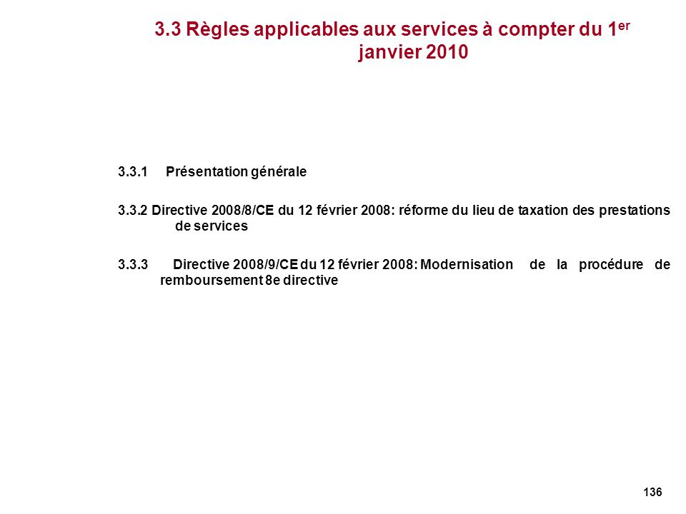 136 3.3.1 Présentation générale 3.3.2 Directive 2008/8/CE du 12 février 2008: réforme du lieu de taxation des prestations de services 3.3.3 Directive