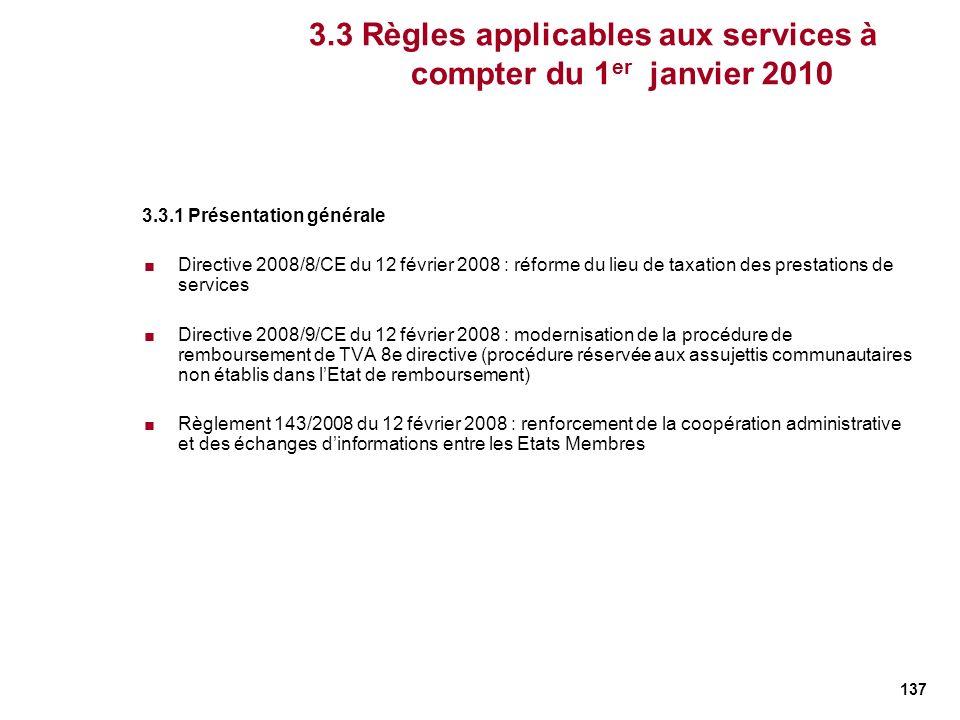 137 3.3.1 Présentation générale Directive 2008/8/CE du 12 février 2008 : réforme du lieu de taxation des prestations de services Directive 2008/9/CE d