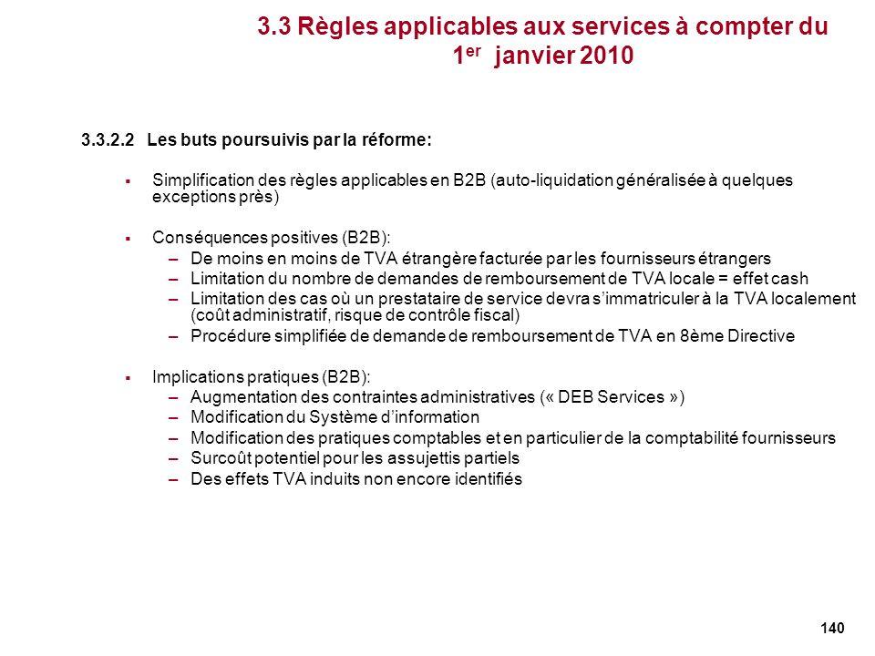 140 3.3 Règles applicables aux services à compter du 1 er janvier 2010 3.3.2.2 Les buts poursuivis par la réforme: Simplification des règles applicabl