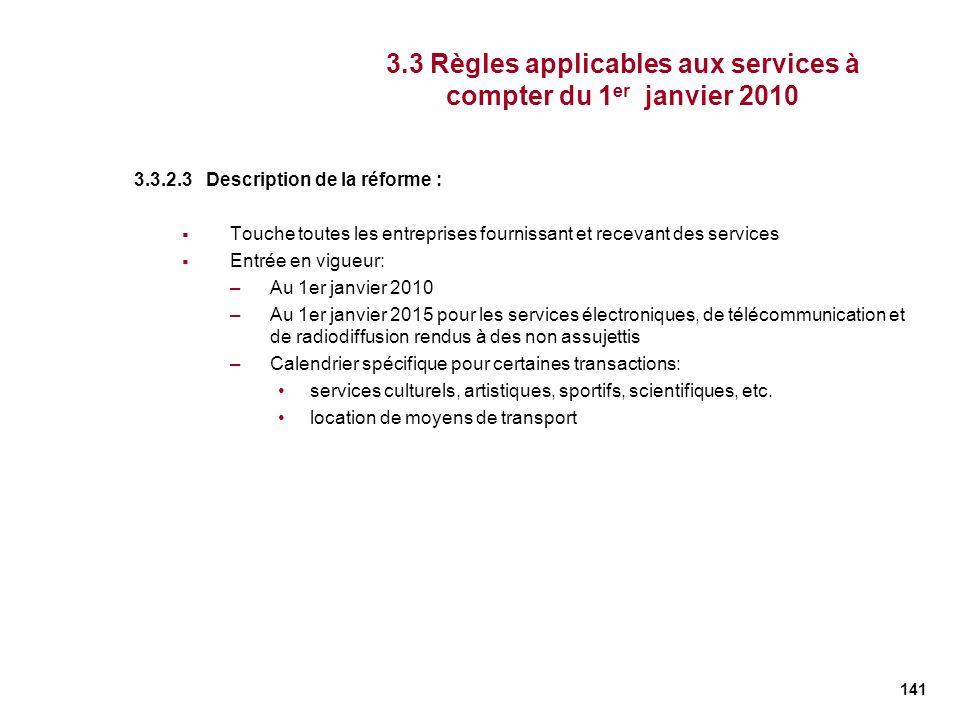 141 3.3.2.3 Description de la réforme : Touche toutes les entreprises fournissant et recevant des services Entrée en vigueur: –Au 1er janvier 2010 –Au