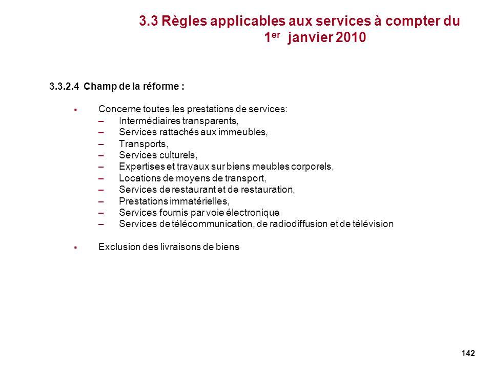 142 3.3.2.4 Champ de la réforme : Concerne toutes les prestations de services: –Intermédiaires transparents, –Services rattachés aux immeubles, –Trans