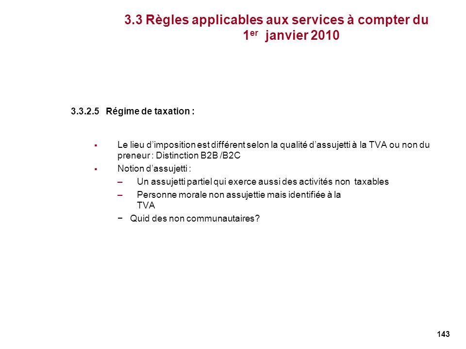 143 3.3 Règles applicables aux services à compter du 1 er janvier 2010 3.3.2.5 Régime de taxation : Le lieu dimposition est différent selon la qualité