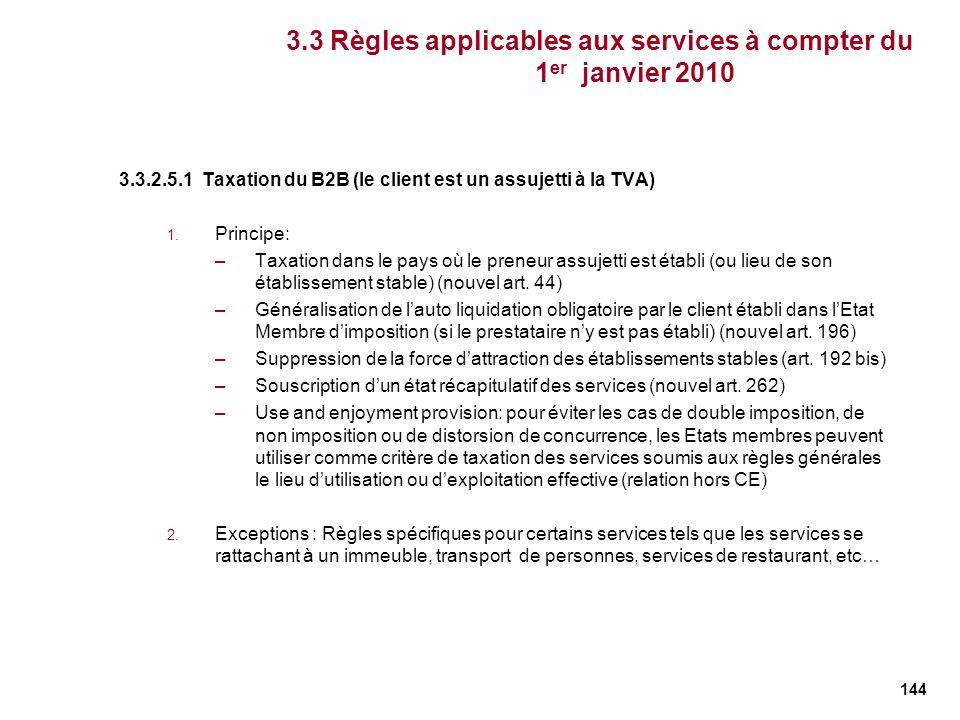 144 3.3.2.5.1 Taxation du B2B (le client est un assujetti à la TVA) 1. Principe: –Taxation dans le pays où le preneur assujetti est établi (ou lieu de