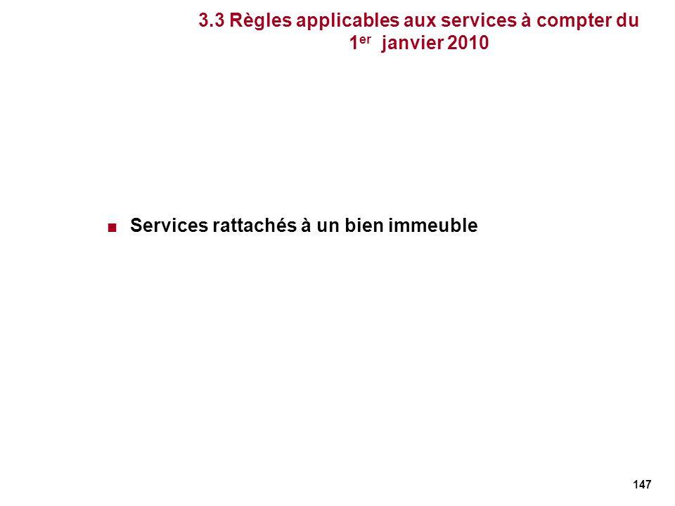 147 3.3 Règles applicables aux services à compter du 1 er janvier 2010 Services rattachés à un bien immeuble