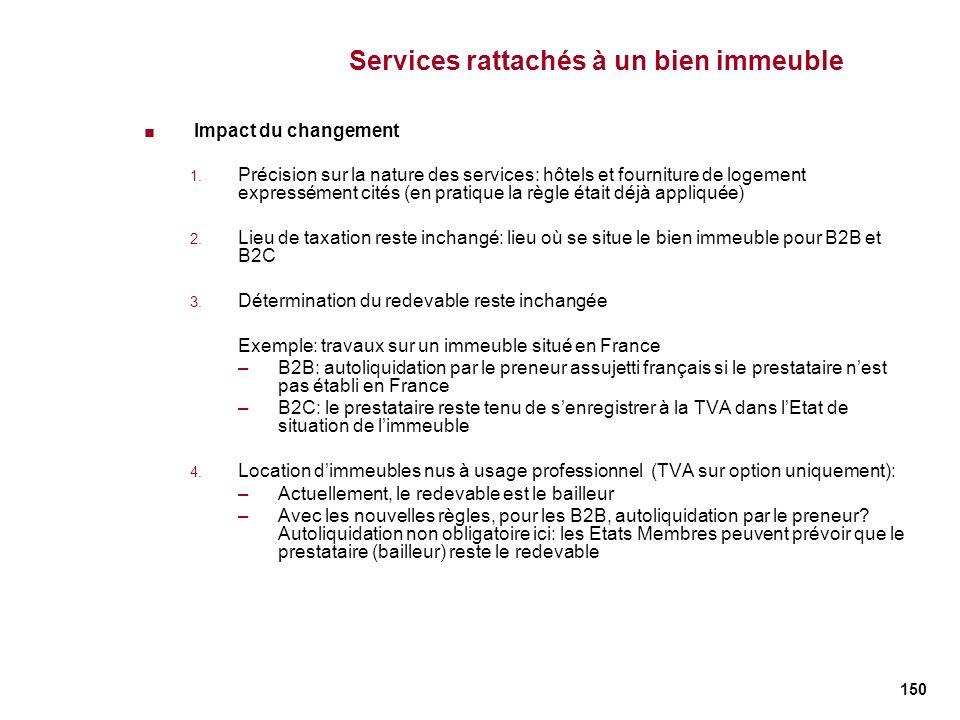 150 Services rattachés à un bien immeuble Impact du changement 1. Précision sur la nature des services: hôtels et fourniture de logement expressément