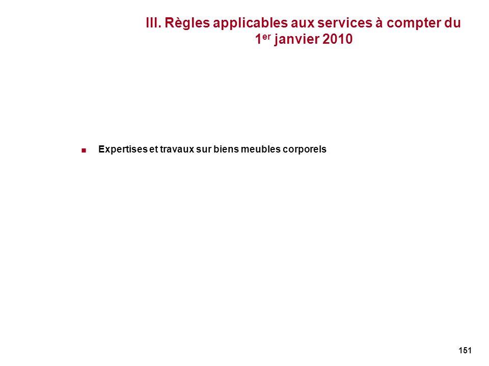151 III. Règles applicables aux services à compter du 1 er janvier 2010 Expertises et travaux sur biens meubles corporels