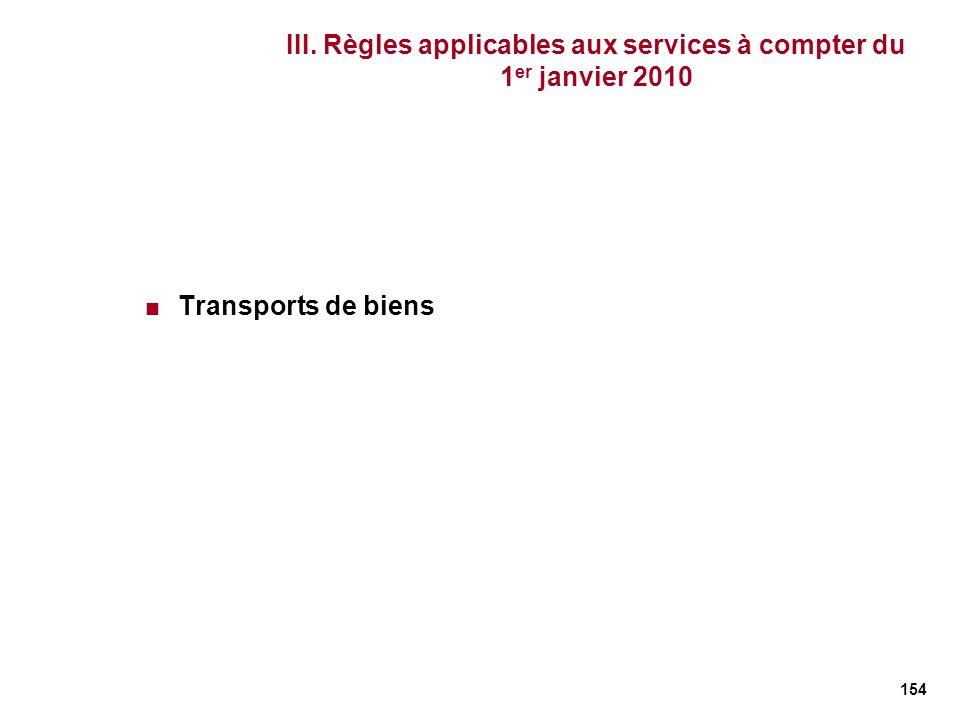 154 III. Règles applicables aux services à compter du 1 er janvier 2010 Transports de biens