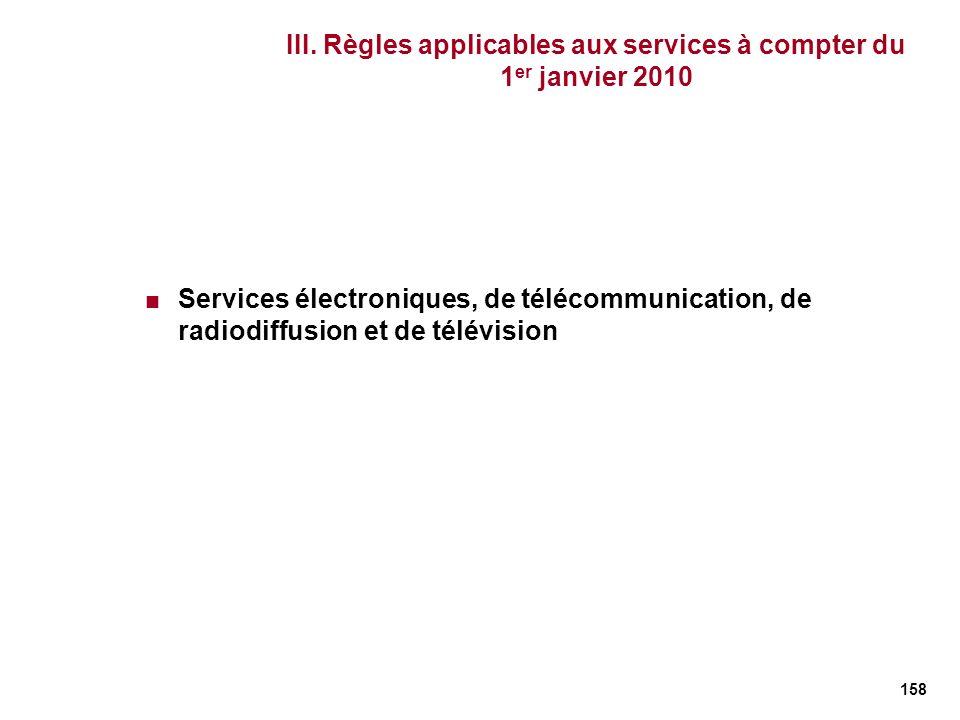 158 III. Règles applicables aux services à compter du 1 er janvier 2010 Services électroniques, de télécommunication, de radiodiffusion et de télévisi