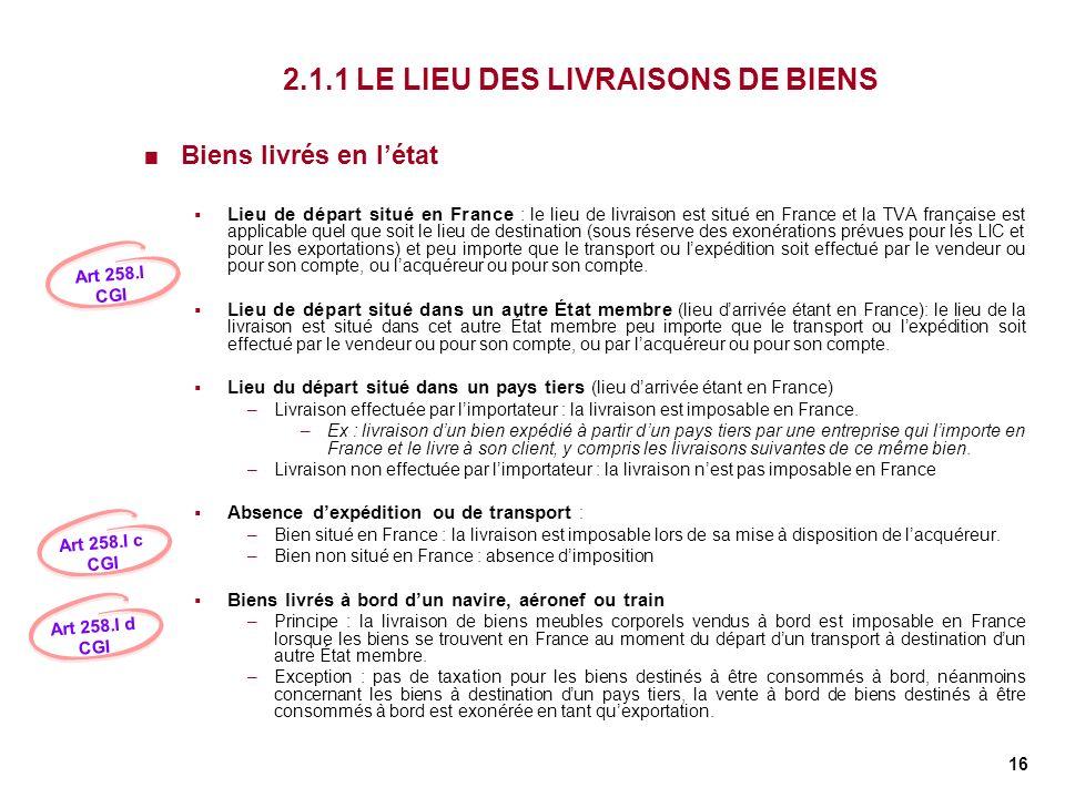 16 2.1.1 LE LIEU DES LIVRAISONS DE BIENS Biens livrés en létat Lieu de départ situé en France : le lieu de livraison est situé en France et la TVA fra