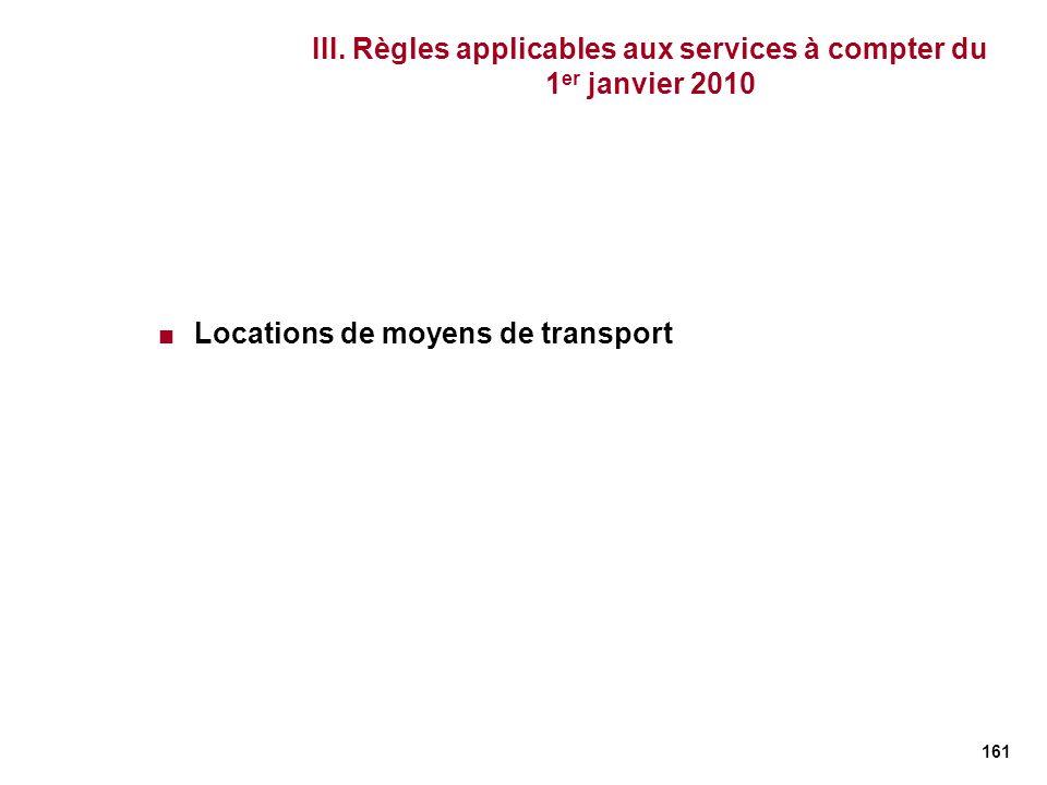 161 III. Règles applicables aux services à compter du 1 er janvier 2010 Locations de moyens de transport
