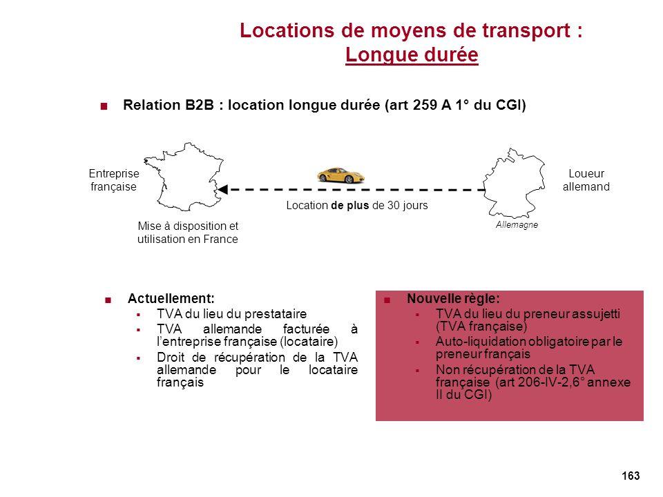 163 Locations de moyens de transport : Longue durée Actuellement: TVA du lieu du prestataire TVA allemande facturée à lentreprise française (locataire