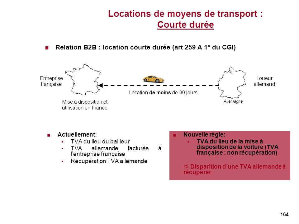 164 Locations de moyens de transport : Courte durée Actuellement: TVA du lieu du bailleur TVA allemande facturée à lentreprise française Récupération