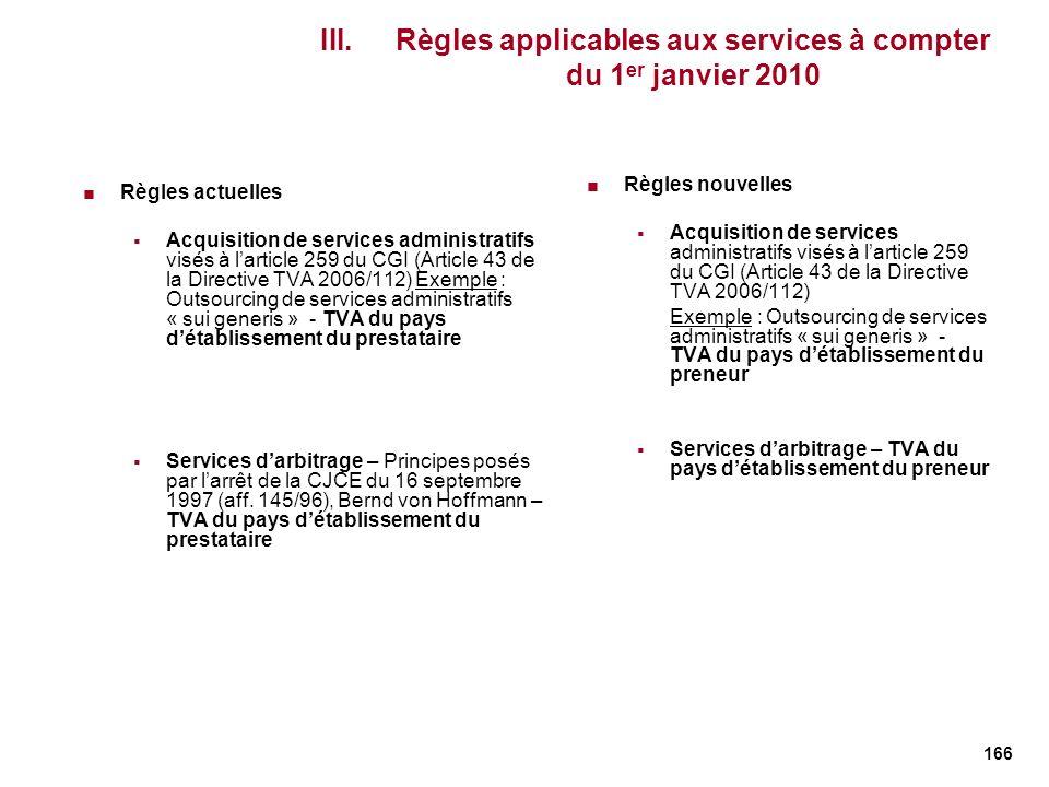 166 Règles actuelles Acquisition de services administratifs visés à larticle 259 du CGI (Article 43 de la Directive TVA 2006/112) Exemple : Outsourcin