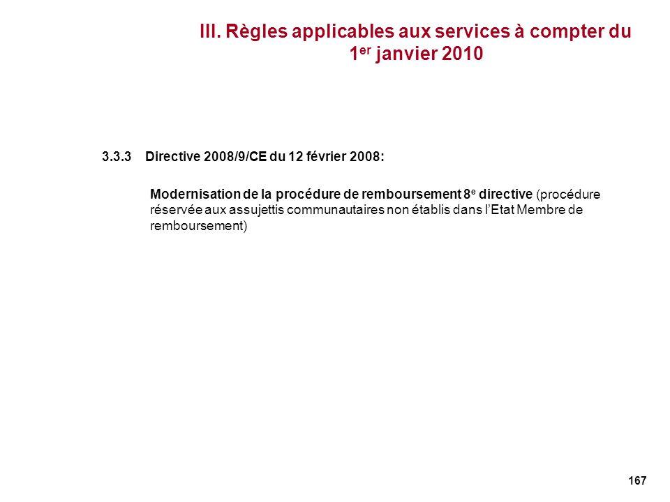 167 III. Règles applicables aux services à compter du 1 er janvier 2010 3.3.3 Directive 2008/9/CE du 12 février 2008: Modernisation de la procédure de