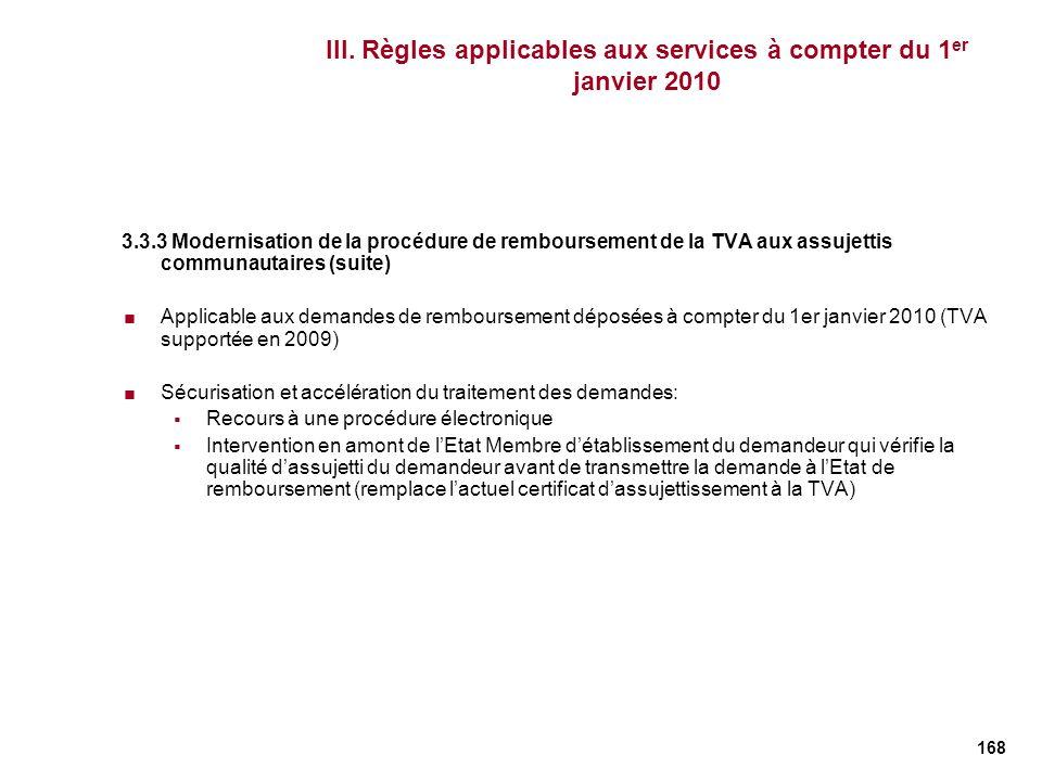168 III. Règles applicables aux services à compter du 1 er janvier 2010 3.3.3 Modernisation de la procédure de remboursement de la TVA aux assujettis