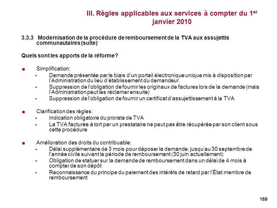 169 III. Règles applicables aux services à compter du 1 er janvier 2010 3.3.3 Modernisation de la procédure de remboursement de la TVA aux assujettis