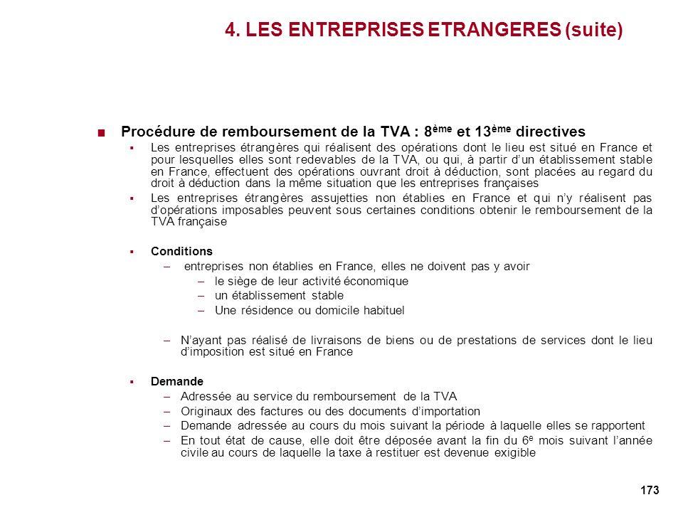 173 4. LES ENTREPRISES ETRANGERES (suite) Procédure de remboursement de la TVA : 8 ème et 13 ème directives Les entreprises étrangères qui réalisent d