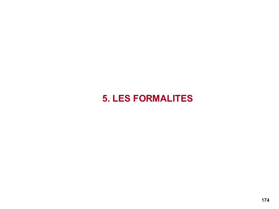 174 5. LES FORMALITES