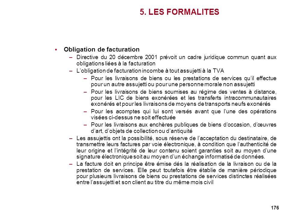 176 5. LES FORMALITES Obligation de facturation –Directive du 20 décembre 2001 prévoit un cadre juridique commun quant aux obligations liées à la fact