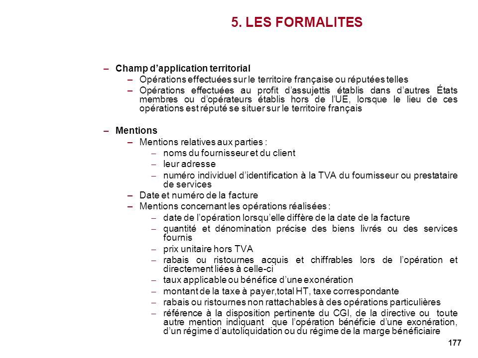 177 5. LES FORMALITES –Champ dapplication territorial –Opérations effectuées sur le territoire française ou réputées telles –Opérations effectuées au