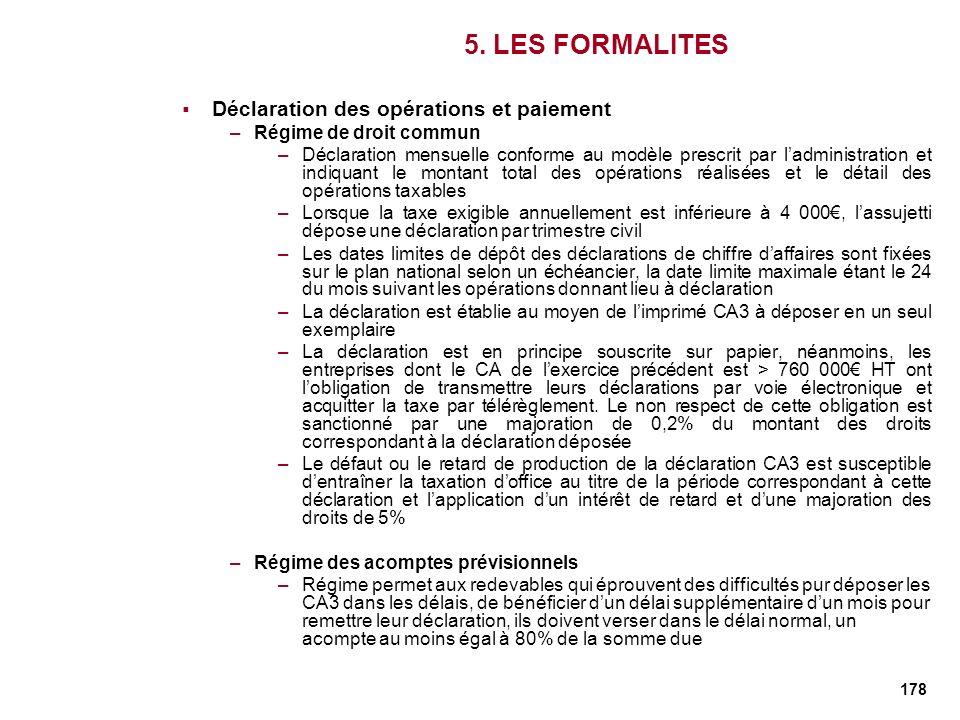 178 5. LES FORMALITES Déclaration des opérations et paiement –Régime de droit commun –Déclaration mensuelle conforme au modèle prescrit par ladministr