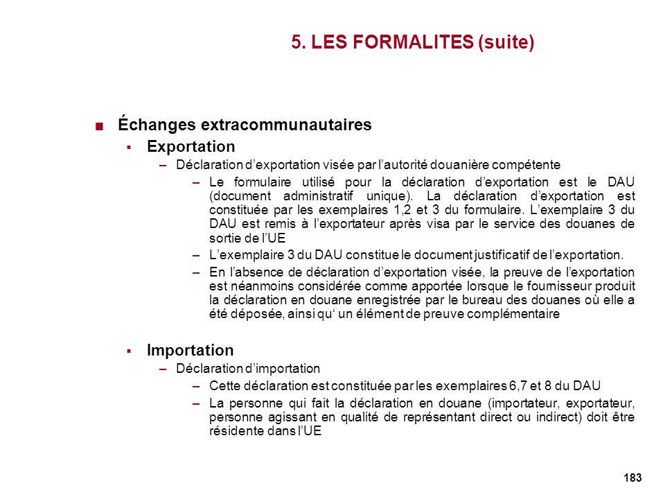 183 5. LES FORMALITES (suite) Échanges extracommunautaires Exportation –Déclaration dexportation visée par lautorité douanière compétente –Le formulai