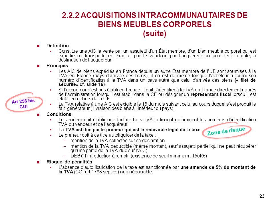 23 2.2.2 ACQUISITIONS INTRACOMMUNAUTAIRES DE BIENS MEUBLES CORPORELS (suite) Définition Constitue une AIC la vente par un assujetti dun État membre, d