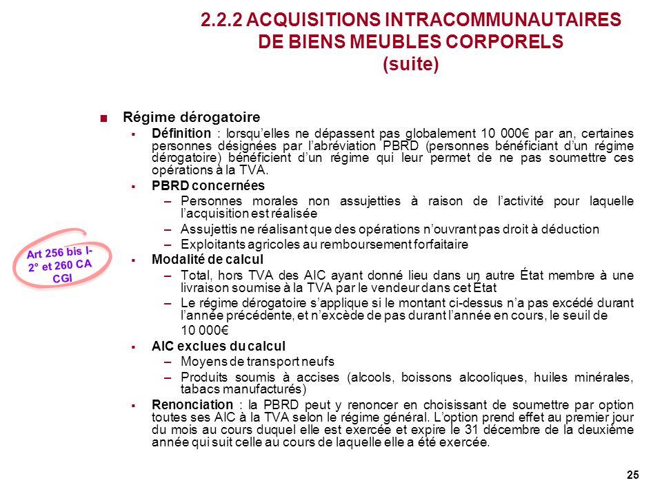 25 2.2.2 ACQUISITIONS INTRACOMMUNAUTAIRES DE BIENS MEUBLES CORPORELS (suite) Régime dérogatoire Définition : lorsquelles ne dépassent pas globalement