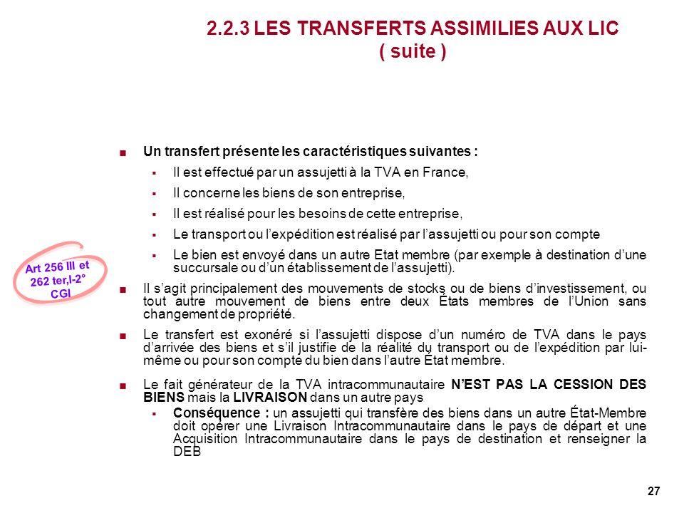 27 2.2.3 LES TRANSFERTS ASSIMILIES AUX LIC ( suite ) Un transfert présente les caractéristiques suivantes : Il est effectué par un assujetti à la TVA
